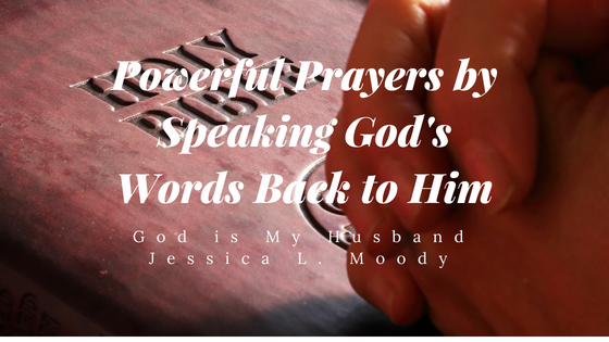Powerful Prayers by Speaking God's Words Back to Him